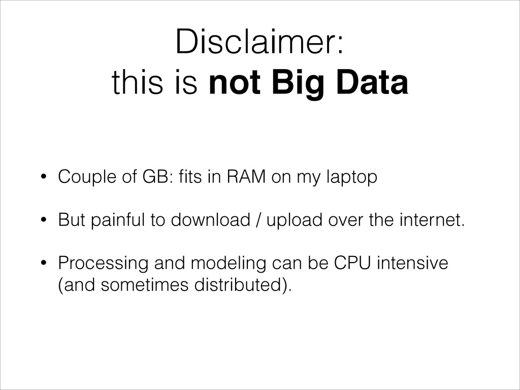 Disclaimer: this is not Big Data • Couple of GB...