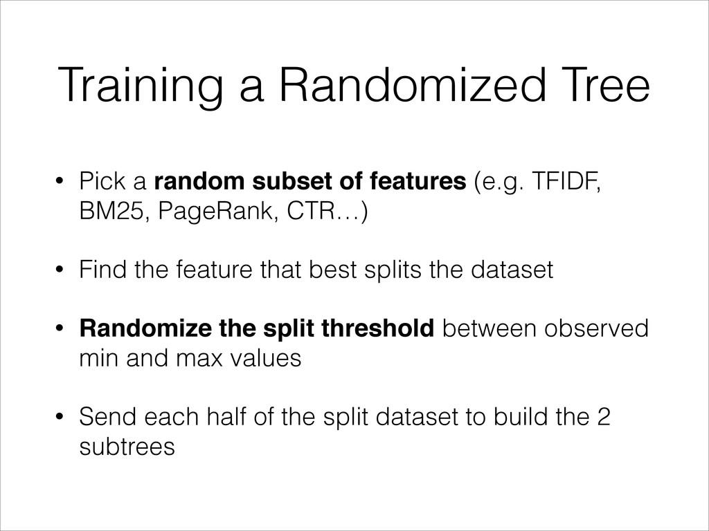 Training a Randomized Tree • Pick a random subs...