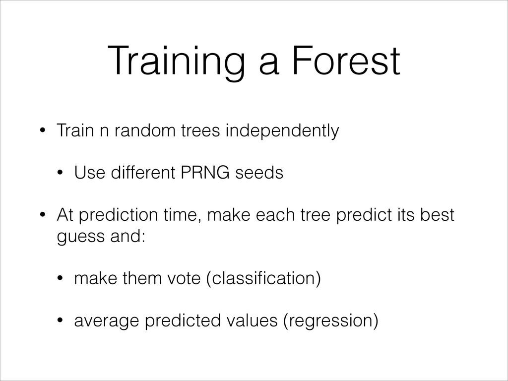 Training a Forest • Train n random trees indepe...
