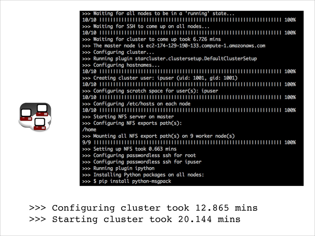 >>> Configuring cluster took 12.865 mins! >>> S...