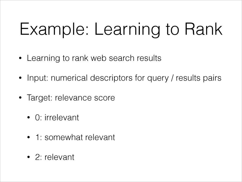 Example: Learning to Rank • Learning to rank we...