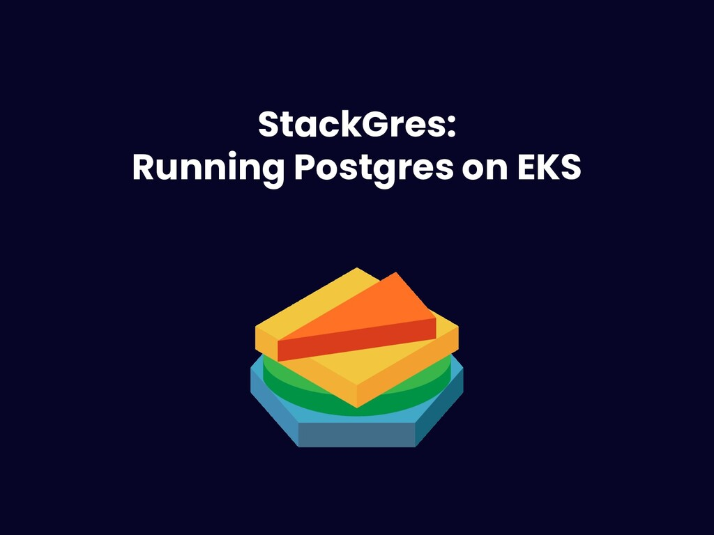 Running Postgres on EKS @ahachete StackGres: Ru...