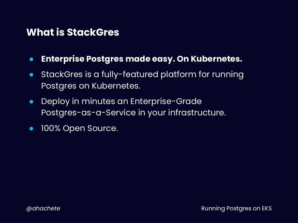 Running Postgres on EKS @ahachete What is Stack...