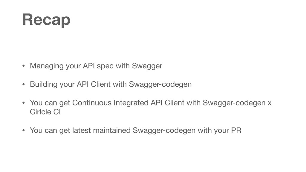 Recap • Managing your API spec with Swagger  • ...