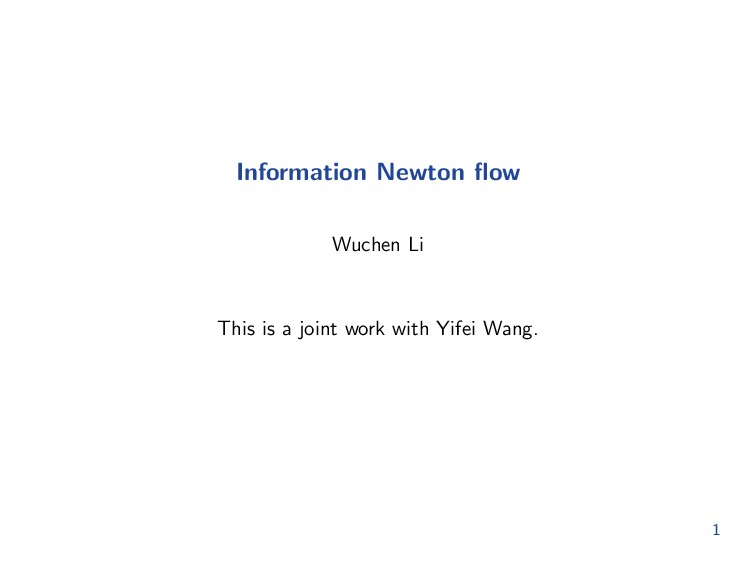 Information Newton flow Wuchen Li This is a join...