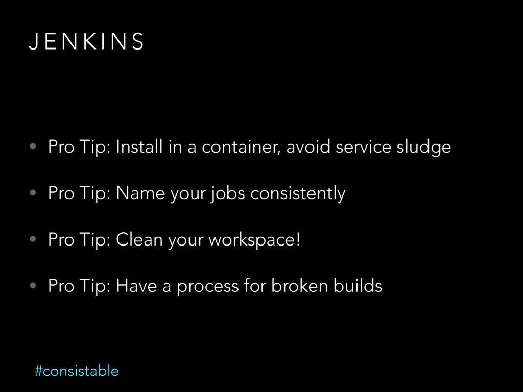 J E N K I N S • Pro Tip: Install in a container...