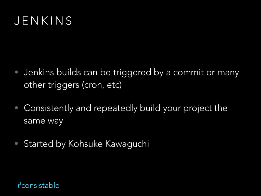 J E N K I N S • Jenkins builds can be triggered...