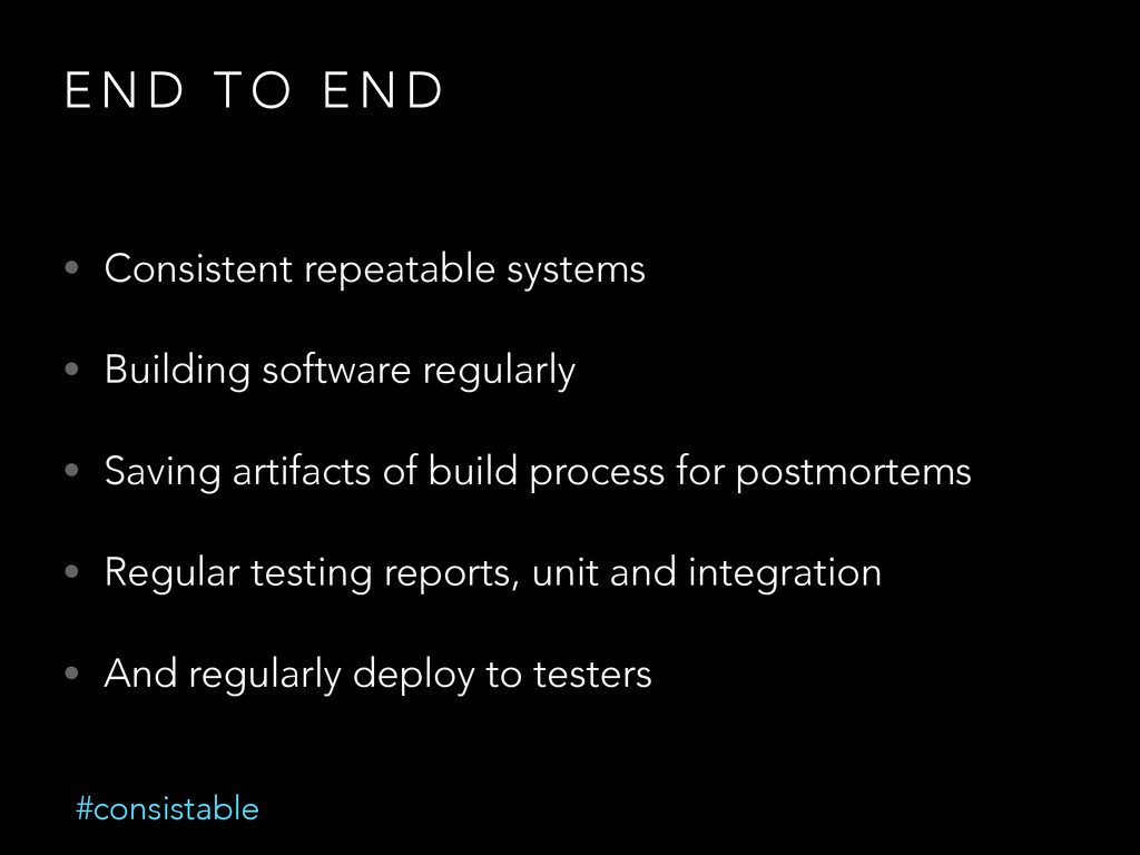 E N D T O E N D • Consistent repeatable systems...