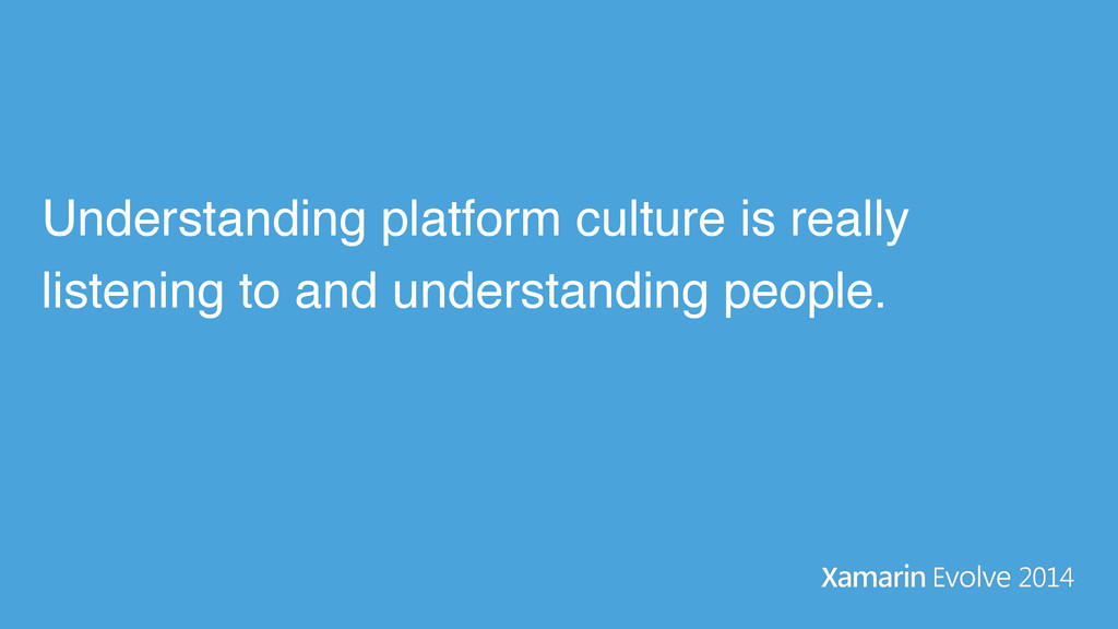 Understanding platform culture is really listen...