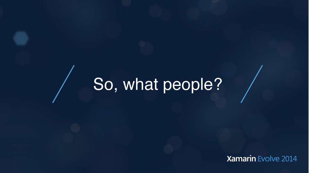 So, what people?