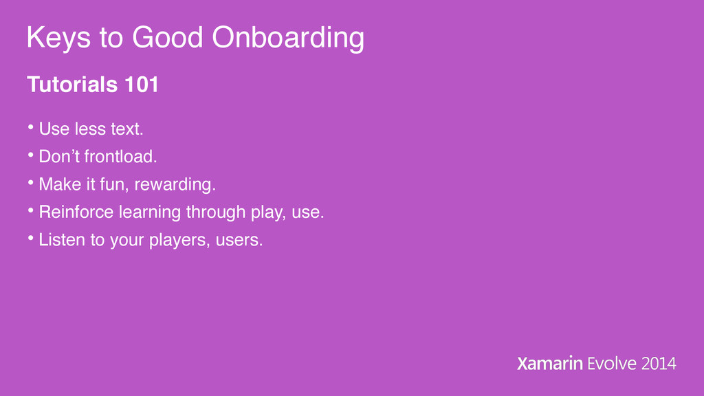 Keys to Good Onboarding Tutorials 101 • Use les...