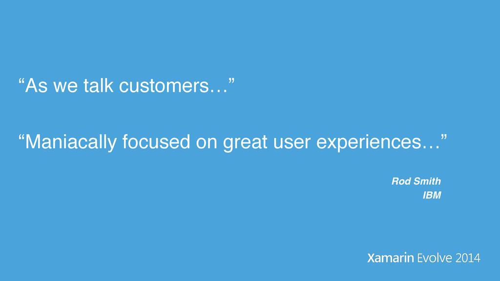 """As we talk customers…"" ""Maniacally focused on..."