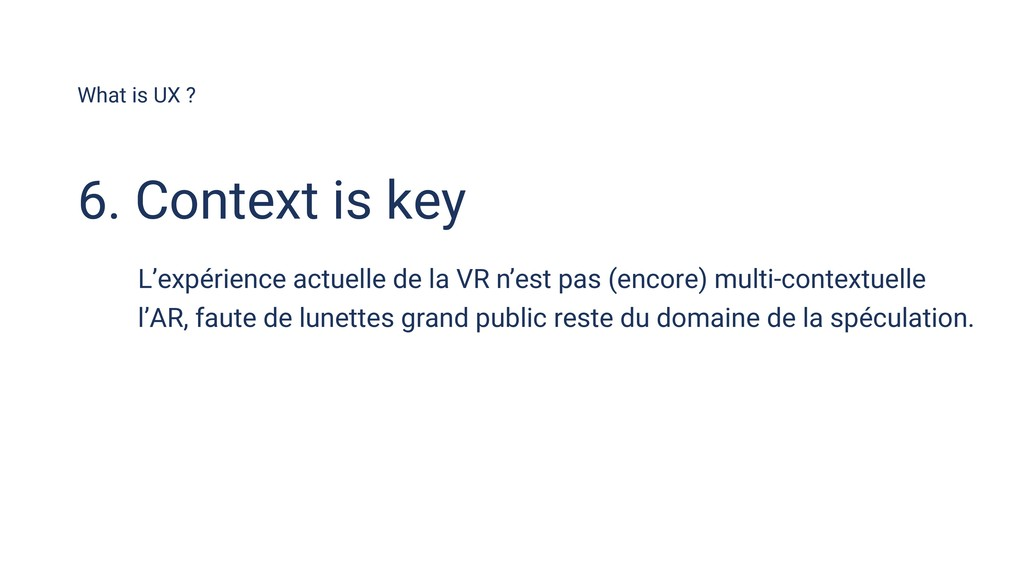 What is UX ? 6. Context is key L'expérience act...