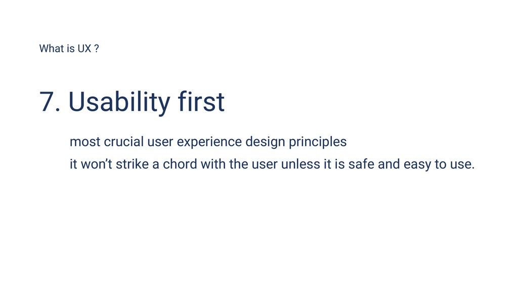 What is UX ? 7. Usability first most crucial us...