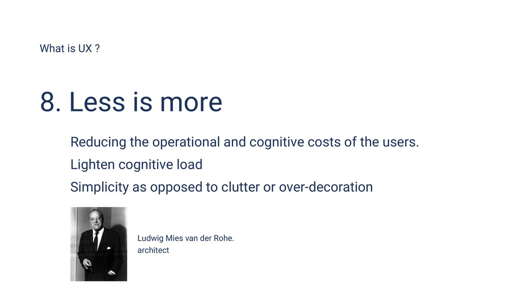 What is UX ? 8. Less is more Reducing the opera...
