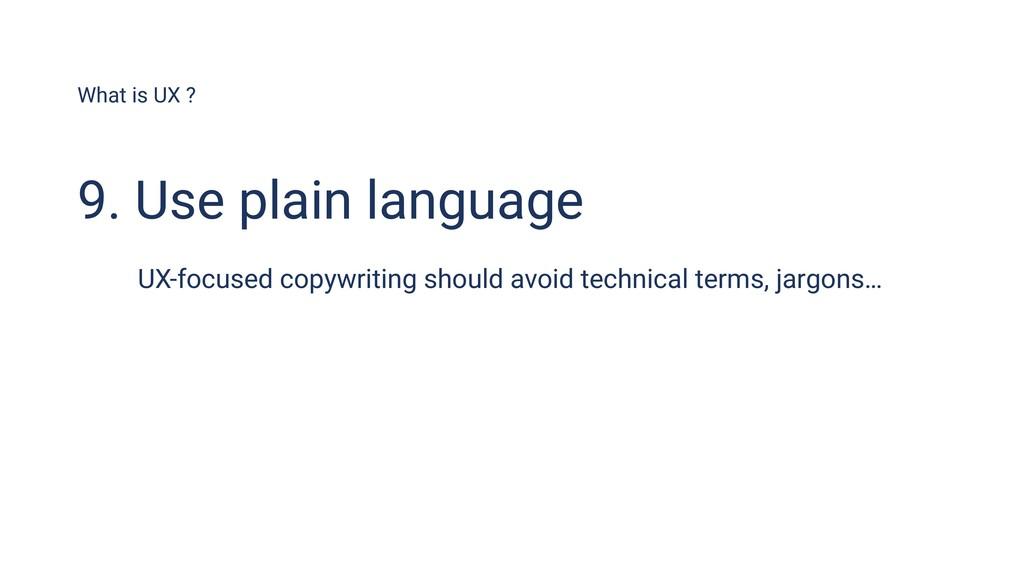 What is UX ? 9. Use plain language UX-focused c...