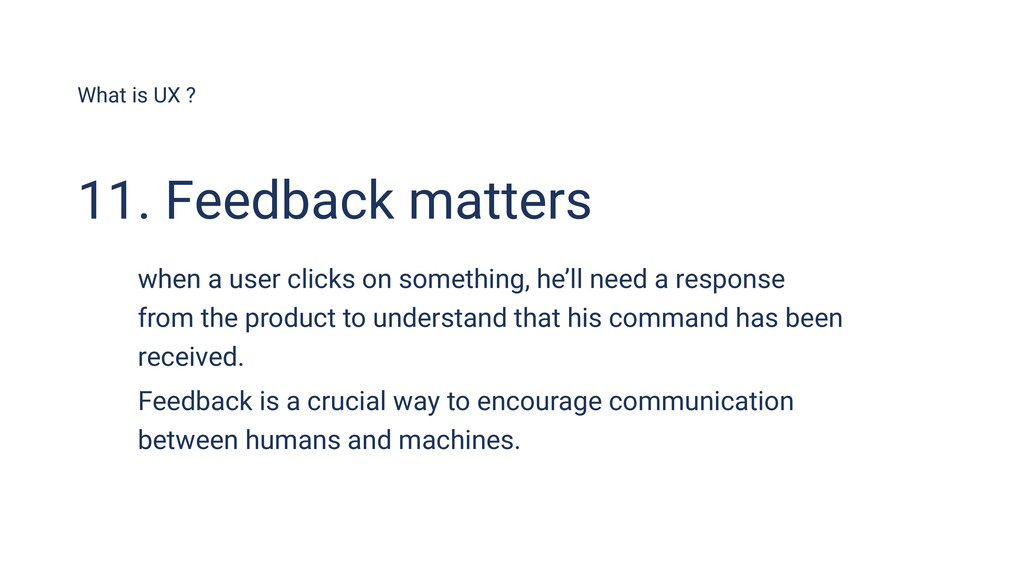 What is UX ? 11. Feedback matters when a user c...