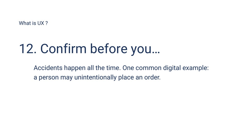 What is UX ? 12. Confirm before you… Accidents ...