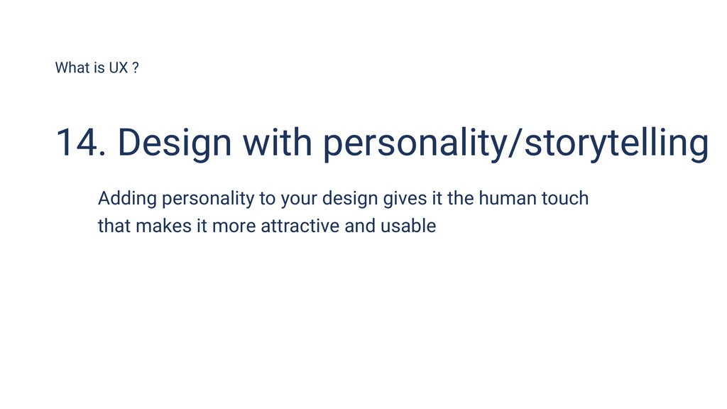 What is UX ? 14. Design with personality/storyt...