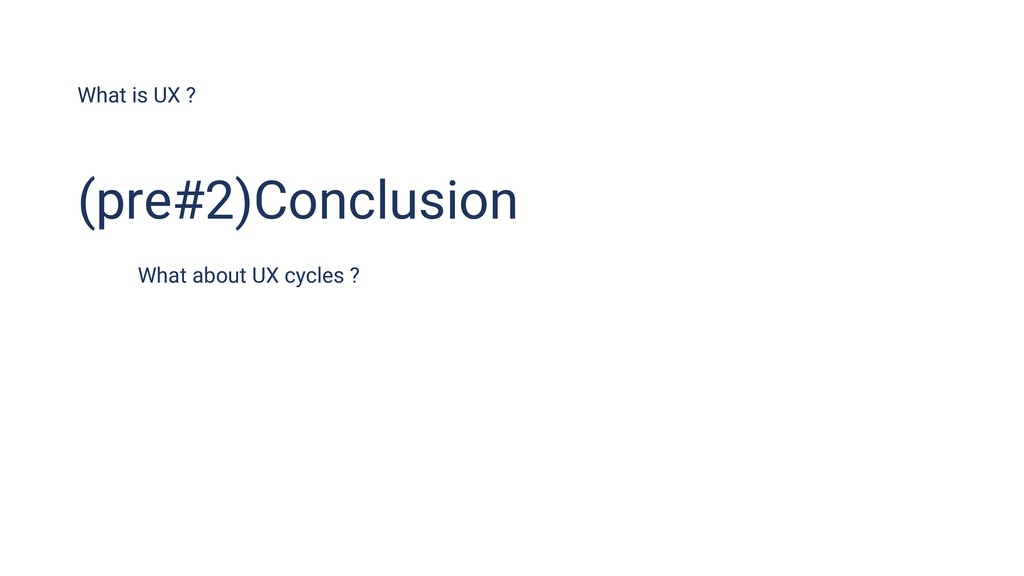 What is UX ? What about UX cycles ? (pre#2)Conc...