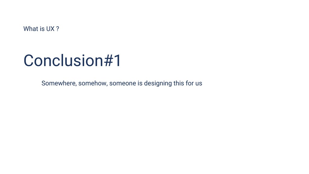 What is UX ? Somewhere, somehow, someone is des...