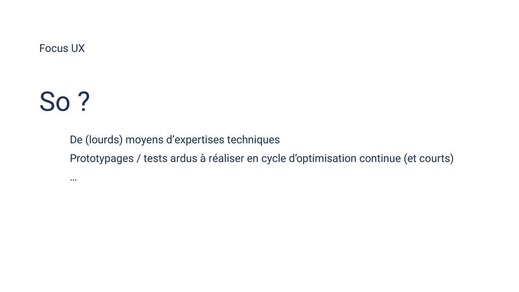 Focus UX So ? De (lourds) moyens d'expertises t...