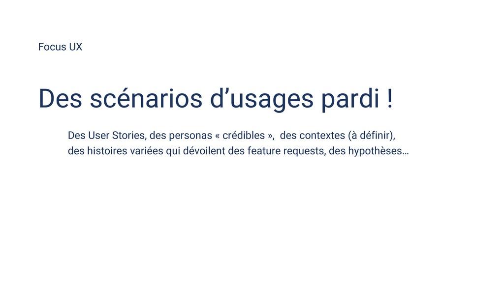 Focus UX Des scénarios d'usages pardi ! Des Use...