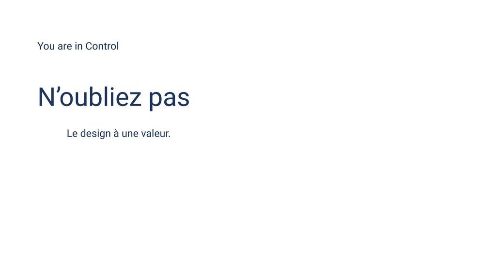 You are in Control N'oubliez pas Le design à un...