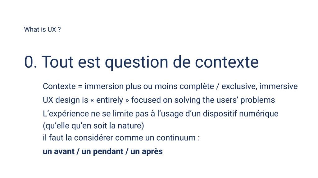 What is UX ? Contexte = immersion plus ou moins...