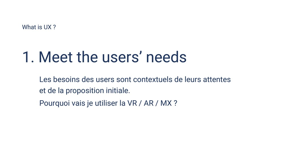 What is UX ? 1. Meet the users' needs Les besoi...