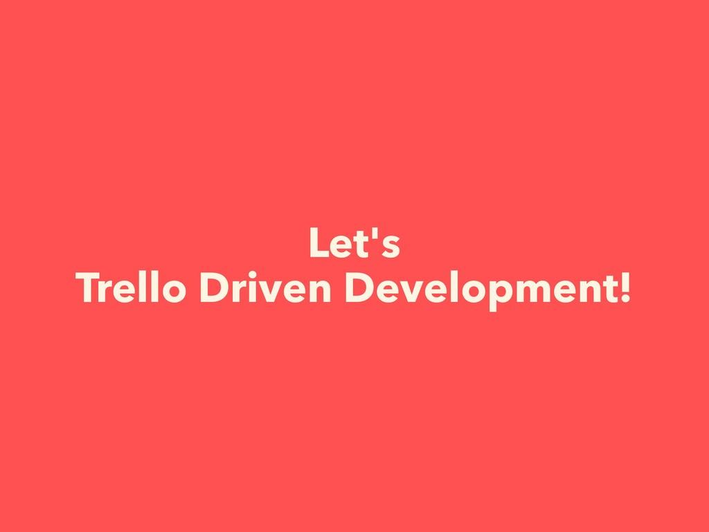Let's Trello Driven Development!