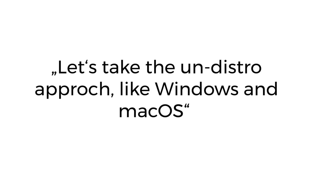 """Let's take the un-distro approch, like Windows..."