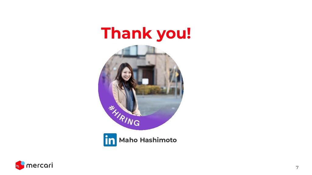 7 Thank you! Maho Hashimoto