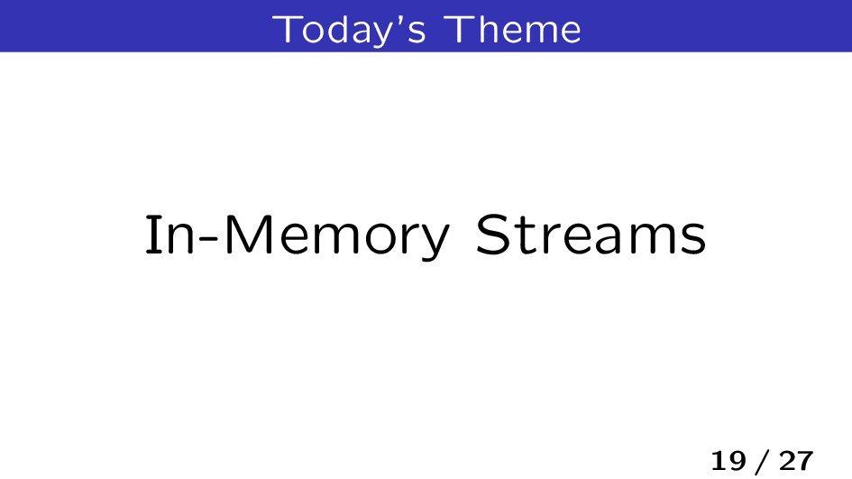 Today's Theme In-Memory Streams 19 / 27