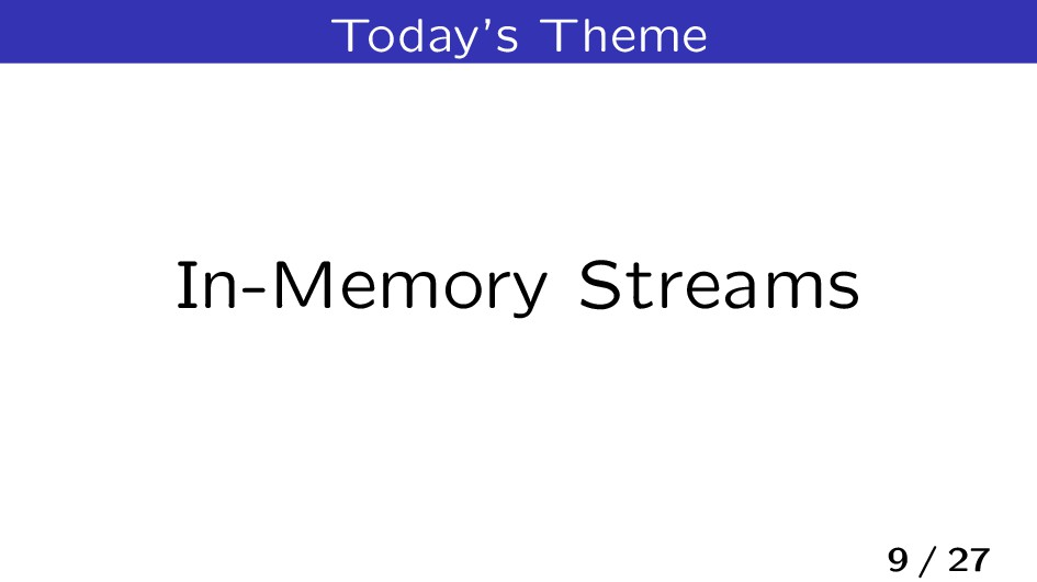 Today's Theme In-Memory Streams 9 / 27