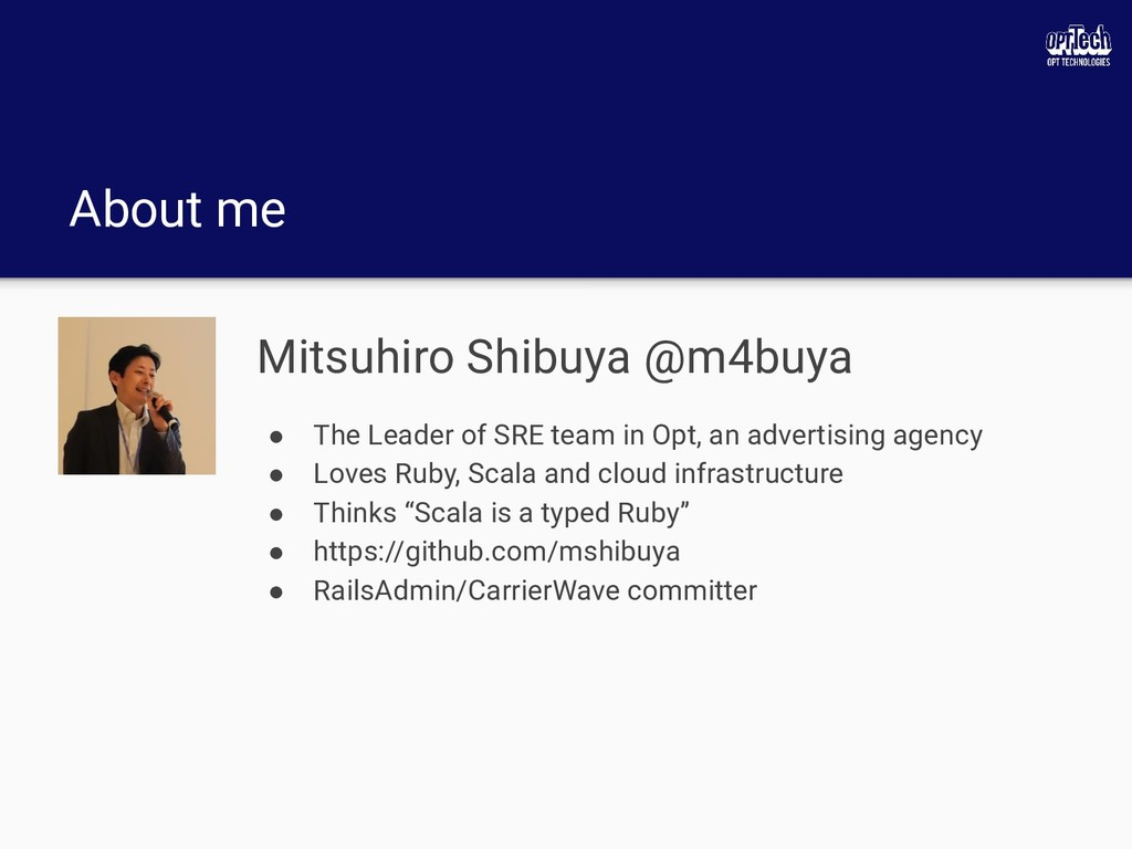 About me Mitsuhiro Shibuya @m4buya ● The Leader...