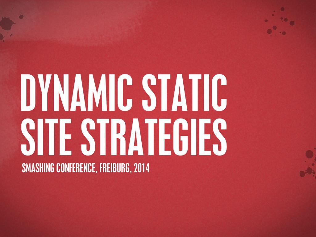 > {} t DYNAMIC STATIC SITE STRATEGIES SMASHING ...