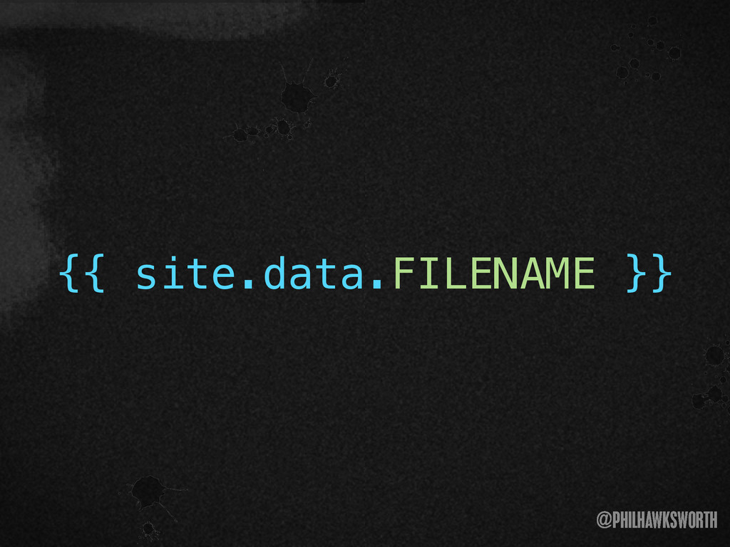 ><\ {} t @PHILHAWKSWORTH >< {{ site.data.FILENA...