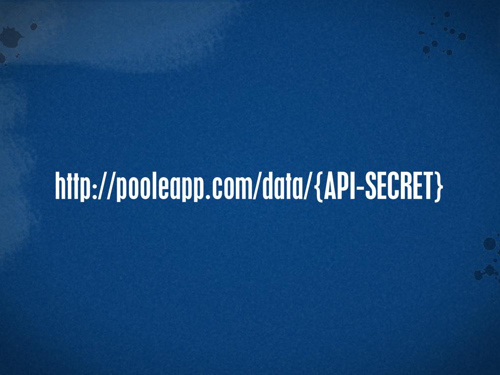 > {} t http://pooleapp.com/data/{API-SECRET}