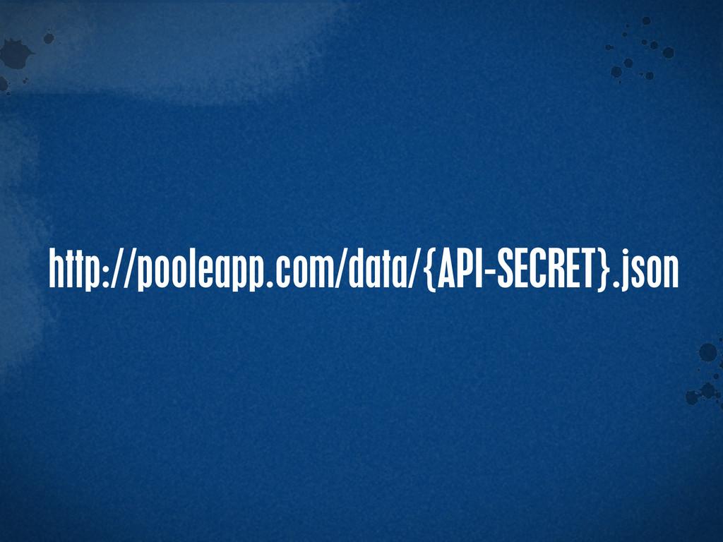 > {} t http://pooleapp.com/data/{API-SECRET}.js...