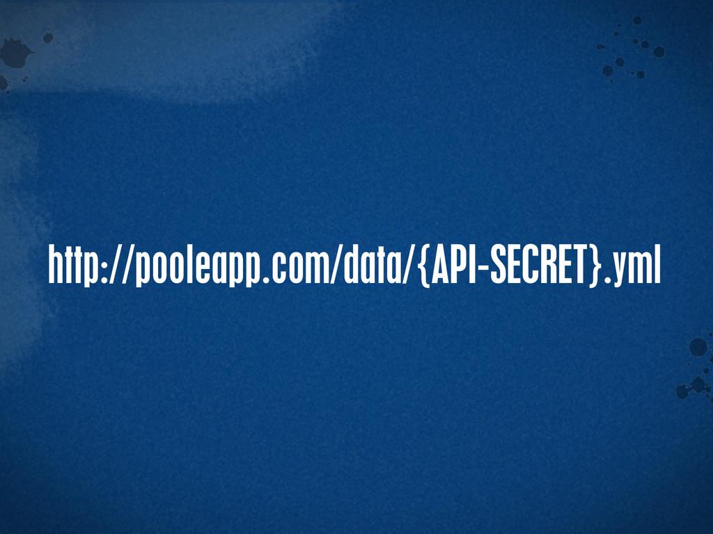 > {} t http://pooleapp.com/data/{API-SECRET}.yml