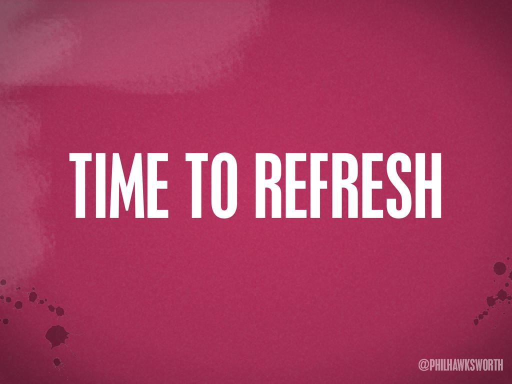 >< {}\ stu @PHILHAWKSWORTH TIME TO REFRESH