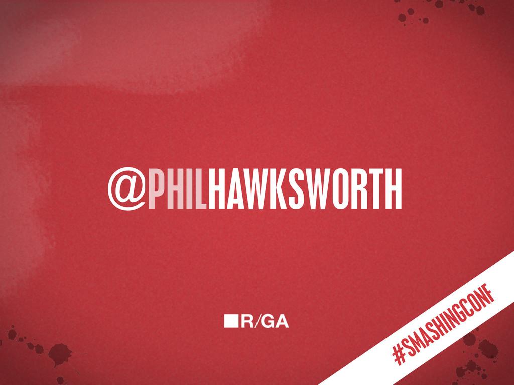 < }\ stu {}\ PHILHAWKSWORTH @ #SMASHINGCONF