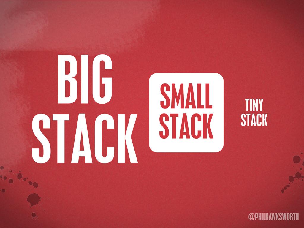 >< {}\ stu @PHILHAWKSWORTH BIG STACK TINY STACK...