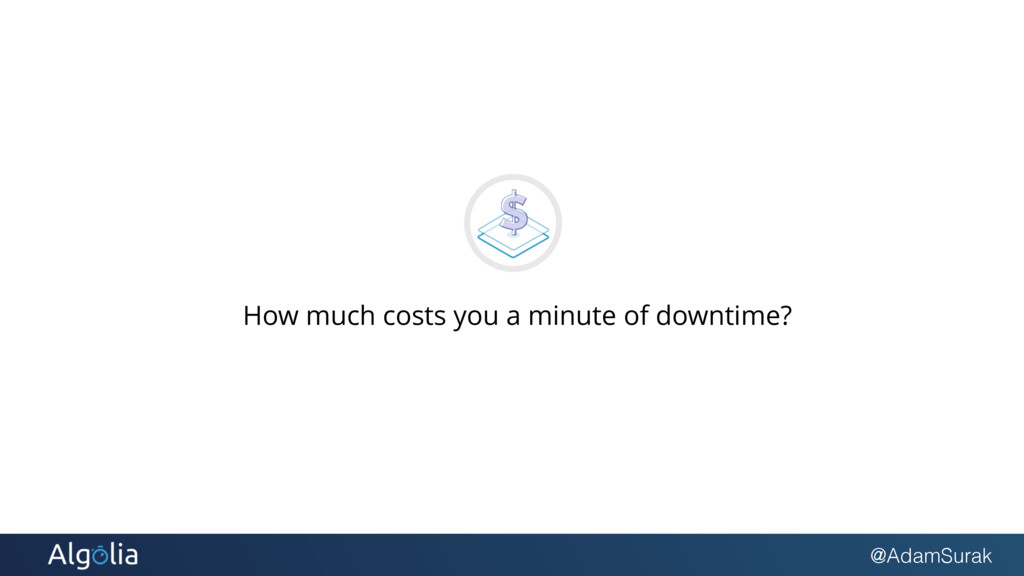 @AdamSurak How much costs you a minute of downt...