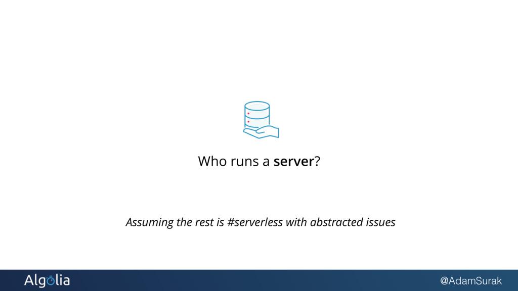 @AdamSurak Who runs a server? Assuming the rest...