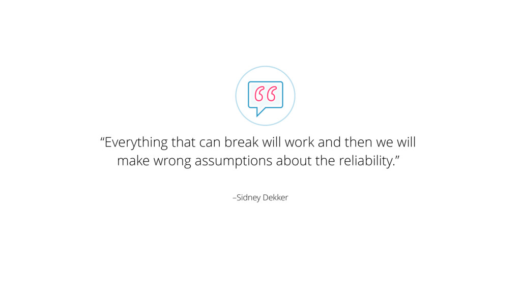 "–Sidney Dekker ""Everything that can break will ..."