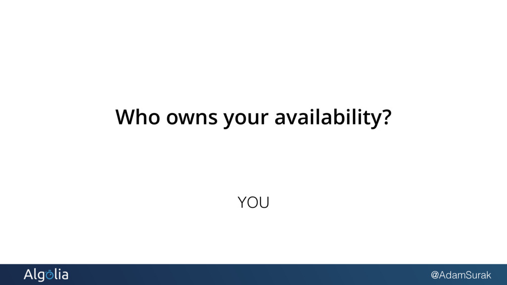 @AdamSurak Who owns your availability? YOU