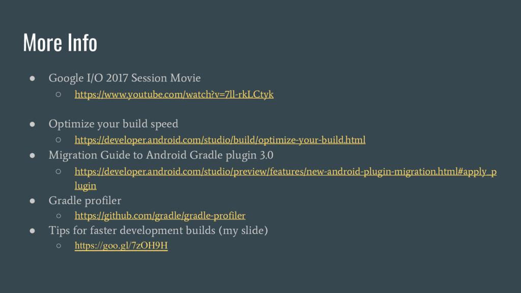 More Info ● Google I/O 2017 Session Movie ○ htt...