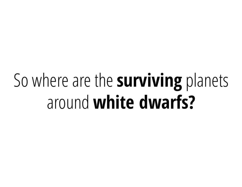 So where are the surviving planets around white...